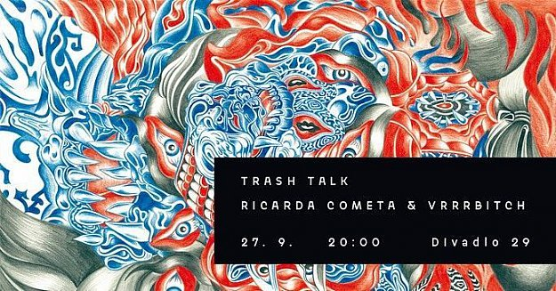 Trash Talk Ricarda Cometa & Vrrrbitch